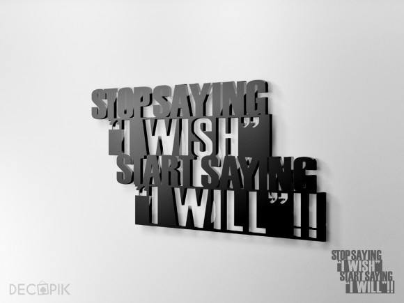"Napis 3D - Stop saying ""i wish"" start saying ""I will""!!"""